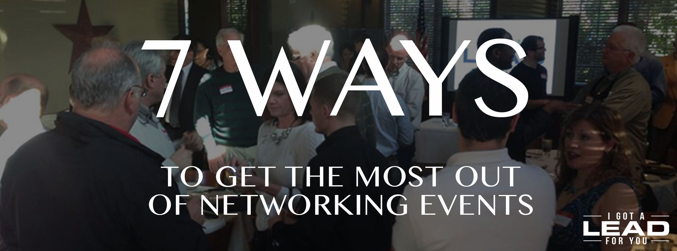7 Ways to Get the Most Out of Networking Events